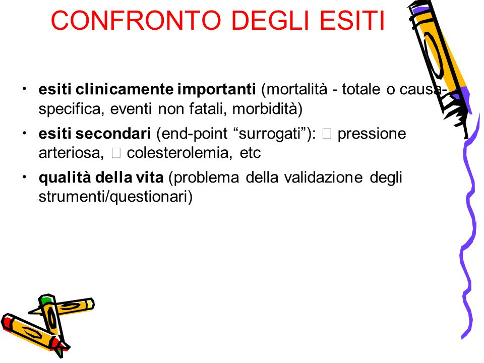 CONFRONTO DEGLI ESITI esiti clinicamente importanti (mortalità - totale o causa- specifica, eventi non fatali, morbidità) esiti secondari (end-point s