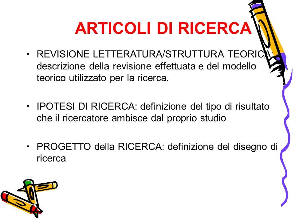 ARTICOLI DI RICERCA REVISIONE LETTERATURA/STRUTTURA TEORICA: descrizione della revisione effettuata e del modello teorico utilizzato per la ricerca. I