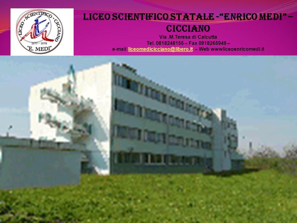 LICEO SCIENTIFICO STATALE -ENRICO MEDI – Cicciano Via.M.Teresa di Calcutta Tel. 0818248155 – Fax 0818265949 – e-mail liceomedicicciano@libero.it – Web