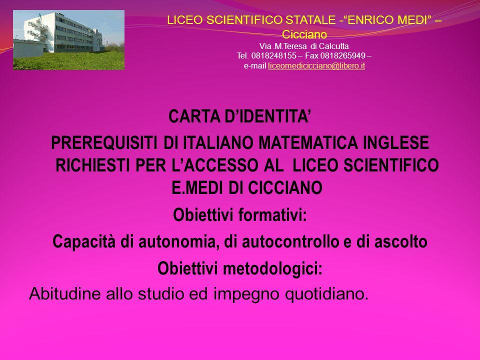 CARTA DIDENTITA PREREQUISITI DI ITALIANO MATEMATICA INGLESE RICHIESTI PER LACCESSO AL LICEO SCIENTIFICO E.MEDI DI CICCIANO Obiettivi formativi: Capaci