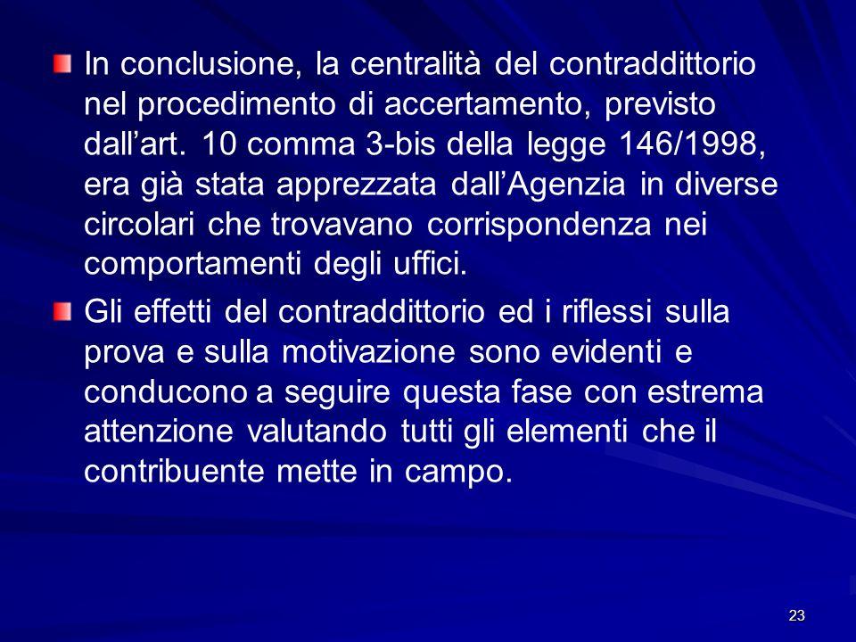 23 In conclusione, la centralità del contraddittorio nel procedimento di accertamento, previsto dallart. 10 comma 3-bis della legge 146/1998, era già