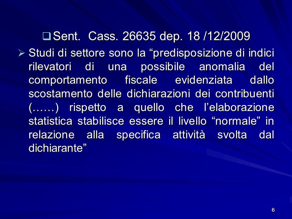 6 Sent. Cass. 26635 dep. 18 /12/2009 Sent. Cass. 26635 dep. 18 /12/2009 Studi di settore sono la predisposizione di indici rilevatori di una possibile