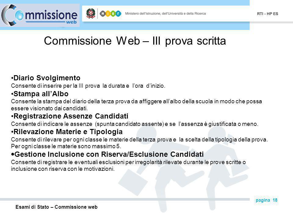 Esami di Stato – Commissione web pagina 18 Commissione Web – III prova scritta Diario Svolgimento Consente di inserire per la III prova la durata e lora dinizio.