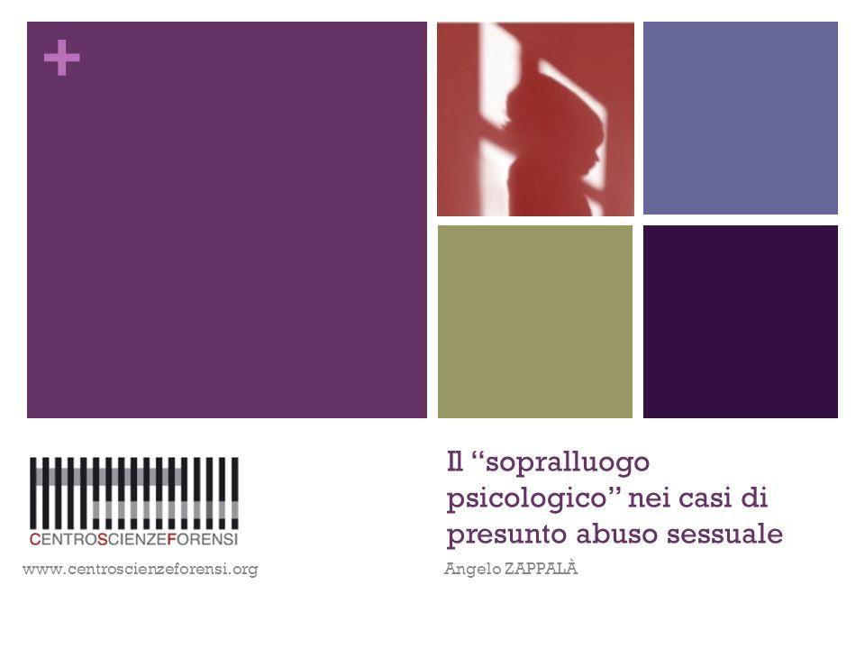 + Il sopralluogo psicologico nei casi di presunto abuso sessuale Angelo ZAPPALÀwww.centroscienzeforensi.org