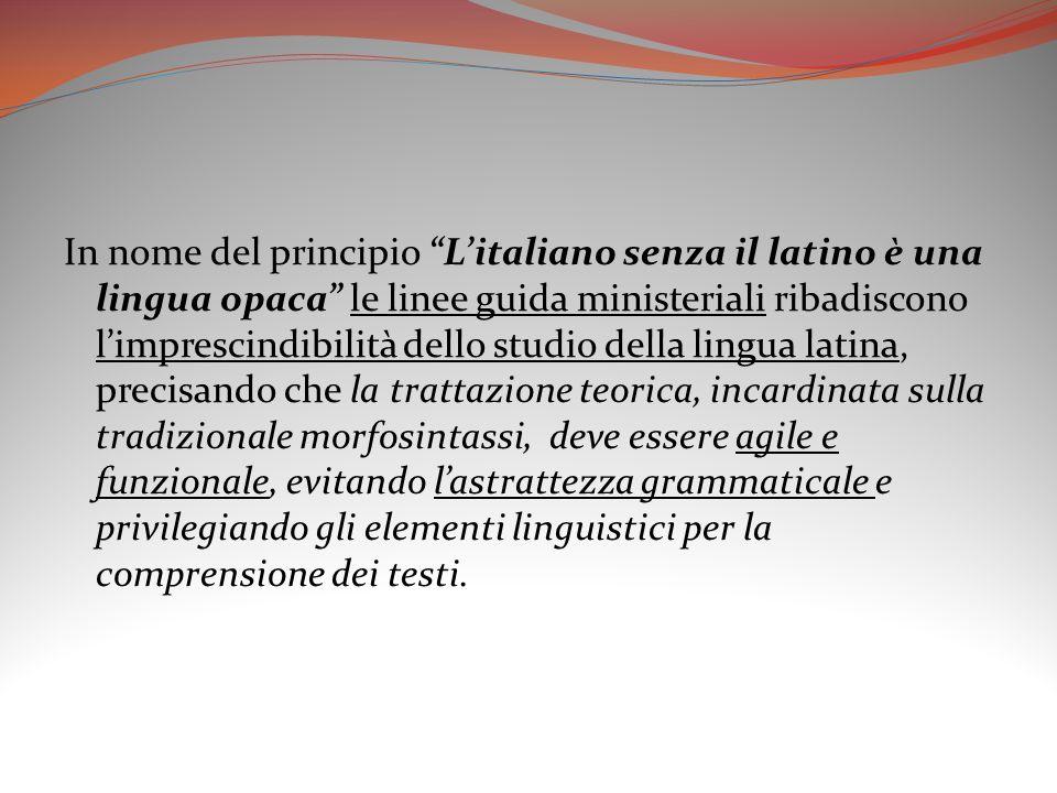 In nome del principio Litaliano senza il latino è una lingua opaca le linee guida ministeriali ribadiscono limprescindibilità dello studio della lingu