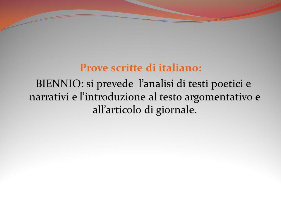 Prove scritte di italiano: BIENNIO: si prevede lanalisi di testi poetici e narrativi e lintroduzione al testo argomentativo e allarticolo di giornale.