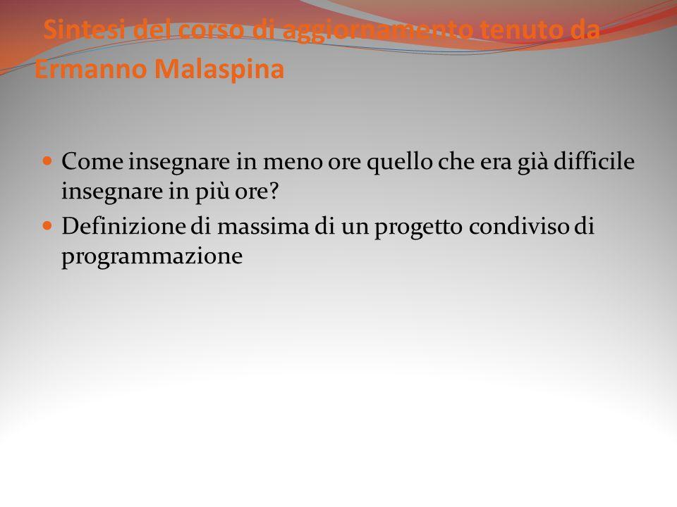 Sintesi del corso di aggiornamento tenuto da Ermanno Malaspina Come insegnare in meno ore quello che era già difficile insegnare in più ore.