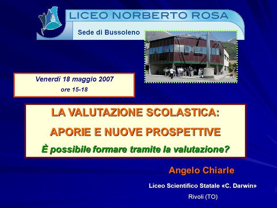 Venerdì 18 maggio 2007 ore 15-18 LA VALUTAZIONE SCOLASTICA: APORIE E NUOVE PROSPETTIVE È possibile formare tramite la valutazione.