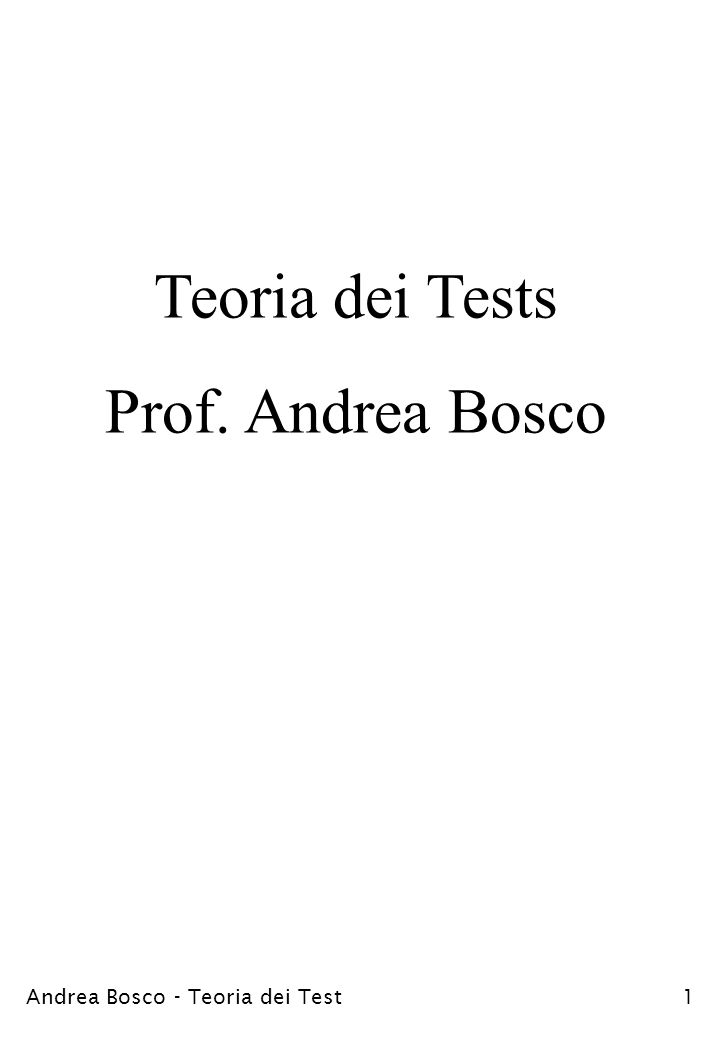 Andrea Bosco - Teoria dei Test1 Teoria dei Tests Prof. Andrea Bosco