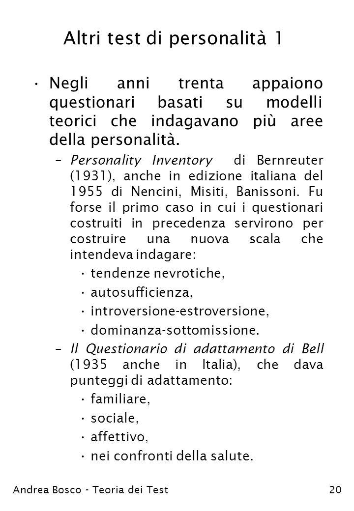 Andrea Bosco - Teoria dei Test20 Altri test di personalità 1 Negli anni trenta appaiono questionari basati su modelli teorici che indagavano più aree