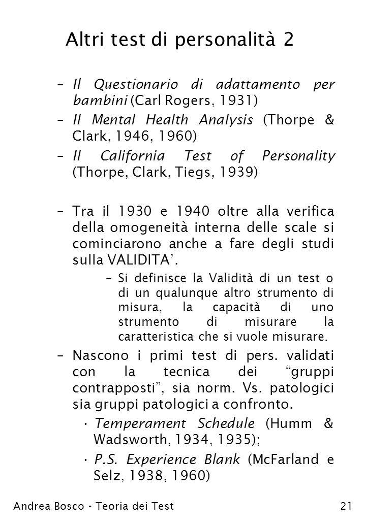 Andrea Bosco - Teoria dei Test21 Altri test di personalità 2 –Il Questionario di adattamento per bambini (Carl Rogers, 1931) –Il Mental Health Analysi