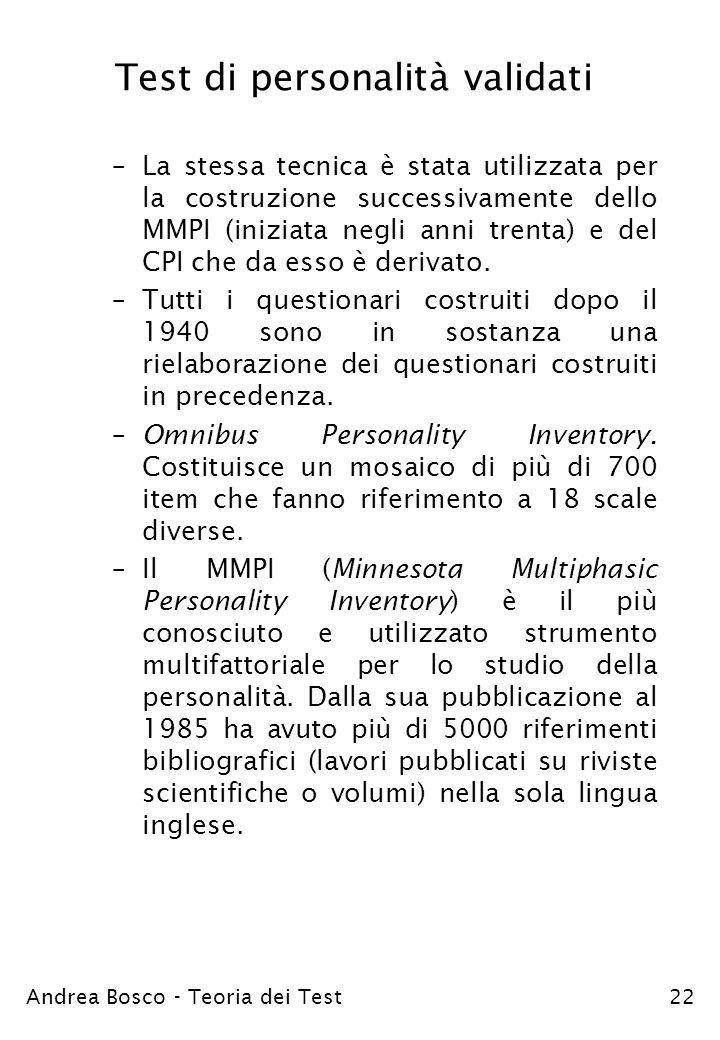 Andrea Bosco - Teoria dei Test22 Test di personalità validati –La stessa tecnica è stata utilizzata per la costruzione successivamente dello MMPI (ini
