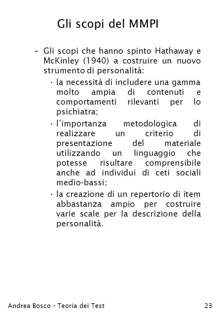 Andrea Bosco - Teoria dei Test23 Gli scopi del MMPI –Gli scopi che hanno spinto Hathaway e McKinley (1940) a costruire un nuovo strumento di personali