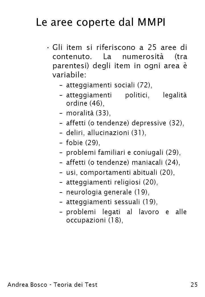 Andrea Bosco - Teoria dei Test25 Le aree coperte dal MMPI Gli item si riferiscono a 25 aree di contenuto. La numerosità (tra parentesi) degli item in