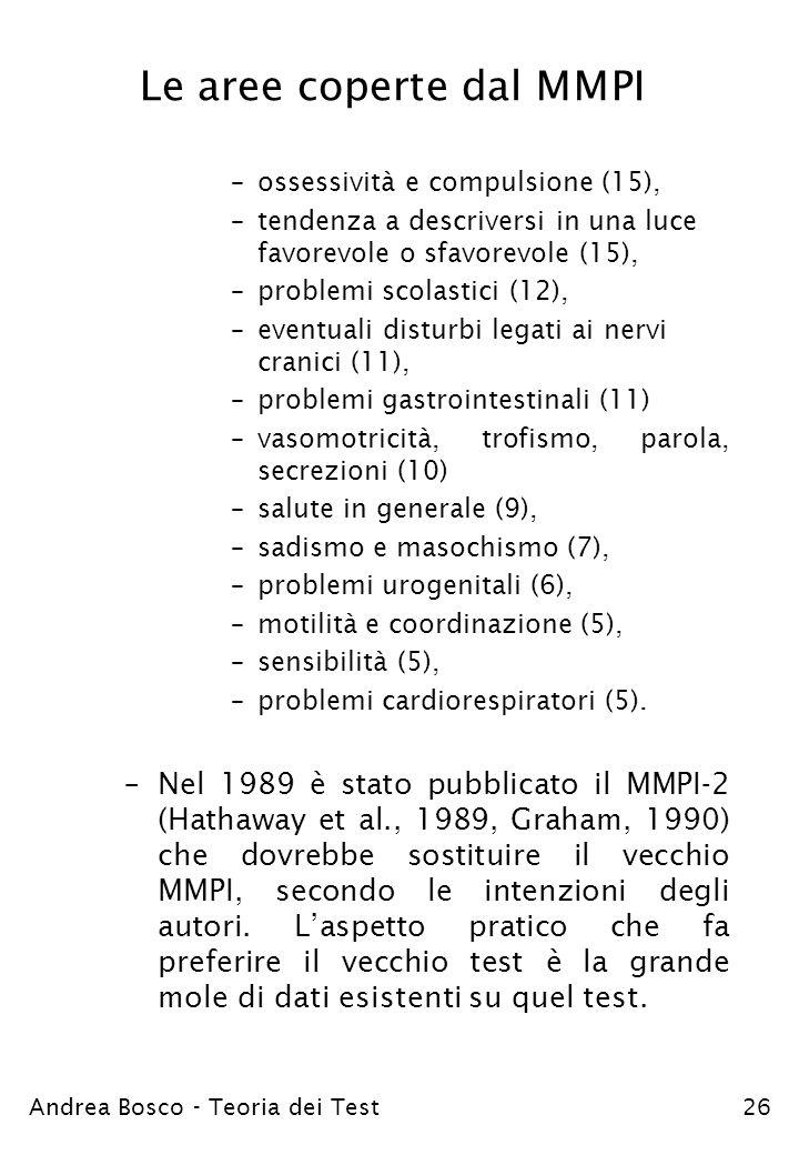 Andrea Bosco - Teoria dei Test26 Le aree coperte dal MMPI –ossessività e compulsione (15), –tendenza a descriversi in una luce favorevole o sfavorevol
