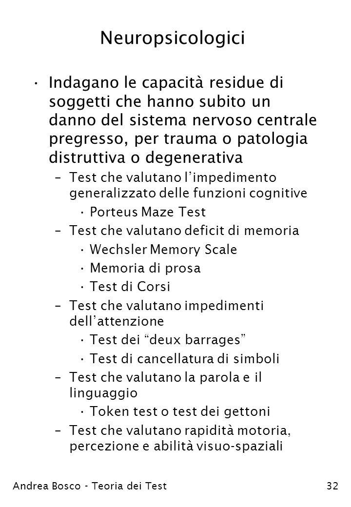 Andrea Bosco - Teoria dei Test32 Neuropsicologici Indagano le capacità residue di soggetti che hanno subito un danno del sistema nervoso centrale preg