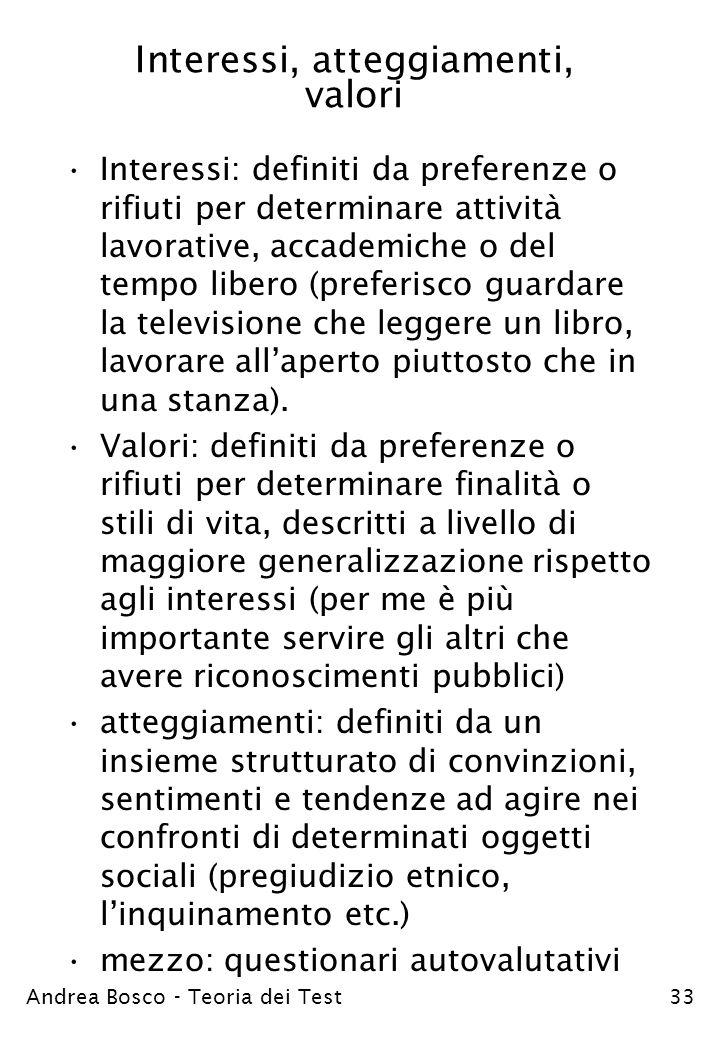 Andrea Bosco - Teoria dei Test33 Interessi, atteggiamenti, valori Interessi: definiti da preferenze o rifiuti per determinare attività lavorative, acc
