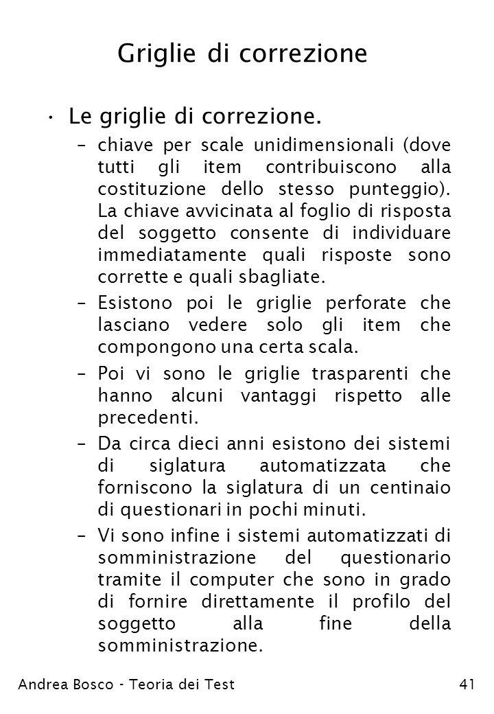 Andrea Bosco - Teoria dei Test41 Griglie di correzione Le griglie di correzione. –chiave per scale unidimensionali (dove tutti gli item contribuiscono