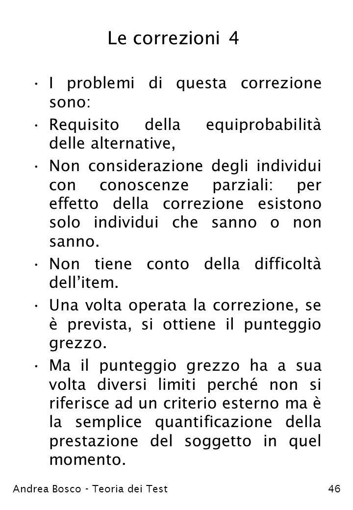 Andrea Bosco - Teoria dei Test46 Le correzioni 4 I problemi di questa correzione sono: Requisito della equiprobabilità delle alternative, Non consider