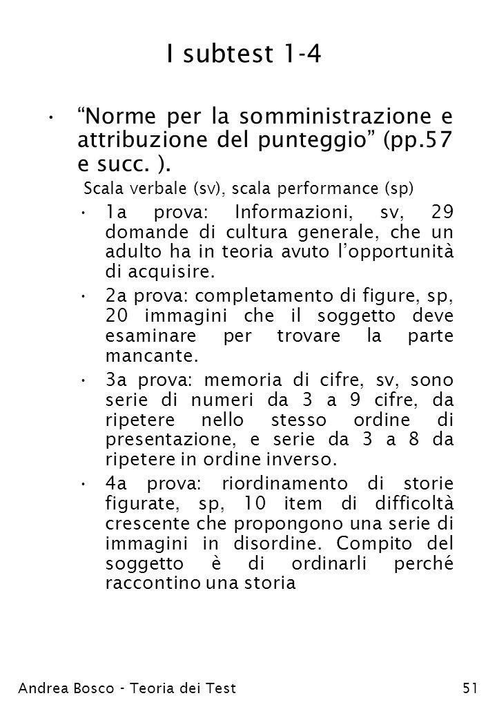 Andrea Bosco - Teoria dei Test51 I subtest 1-4 Norme per la somministrazione e attribuzione del punteggio (pp.57 e succ. ). Scala verbale (sv), scala
