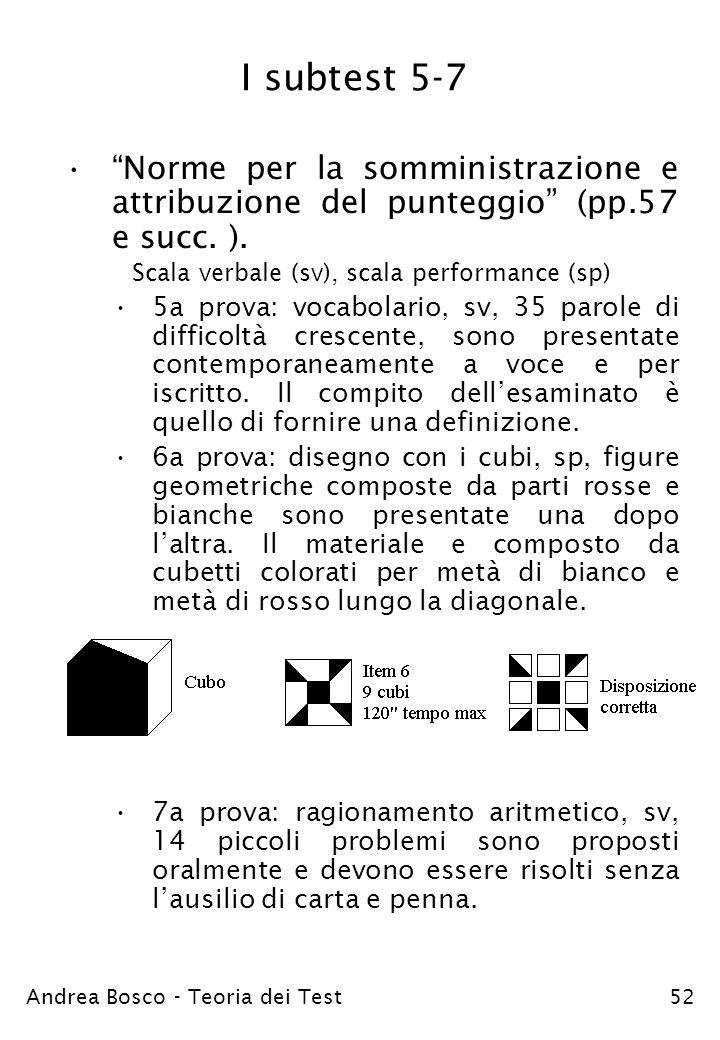 Andrea Bosco - Teoria dei Test52 I subtest 5-7 Norme per la somministrazione e attribuzione del punteggio (pp.57 e succ. ). Scala verbale (sv), scala