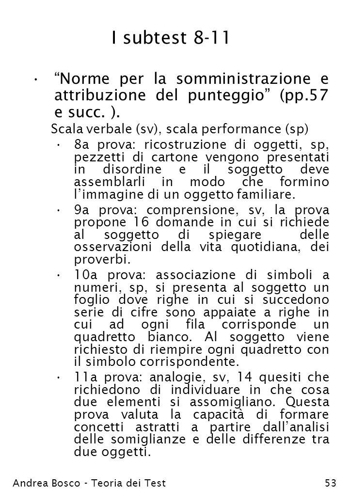 Andrea Bosco - Teoria dei Test53 I subtest 8-11 Norme per la somministrazione e attribuzione del punteggio (pp.57 e succ. ). Scala verbale (sv), scala