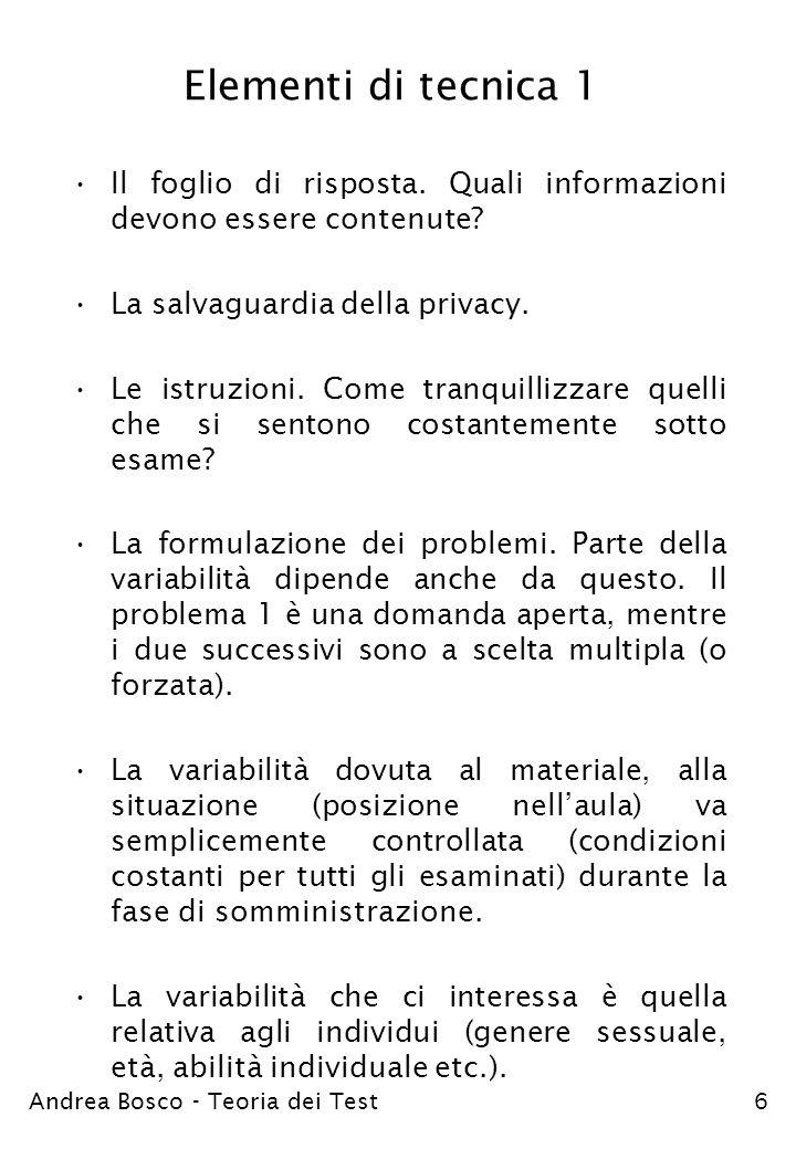 Andrea Bosco - Teoria dei Test6 Elementi di tecnica 1 Il foglio di risposta. Quali informazioni devono essere contenute? La salvaguardia della privacy