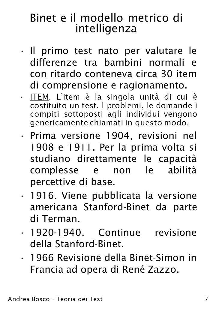 Andrea Bosco - Teoria dei Test7 Binet e il modello metrico di intelligenza Il primo test nato per valutare le differenze tra bambini normali e con rit