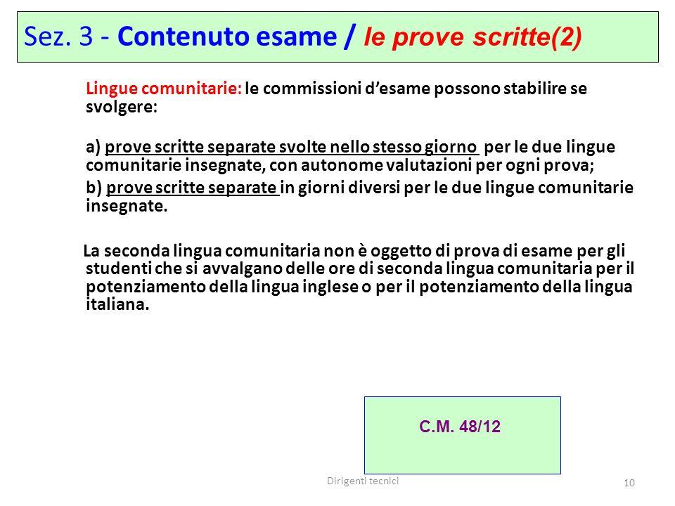 Dirigenti tecnici 10 Sez. 3 - Contenuto esame / le prove scritte(2) Lingue comunitarie: le commissioni desame possono stabilire se svolgere: a) prove