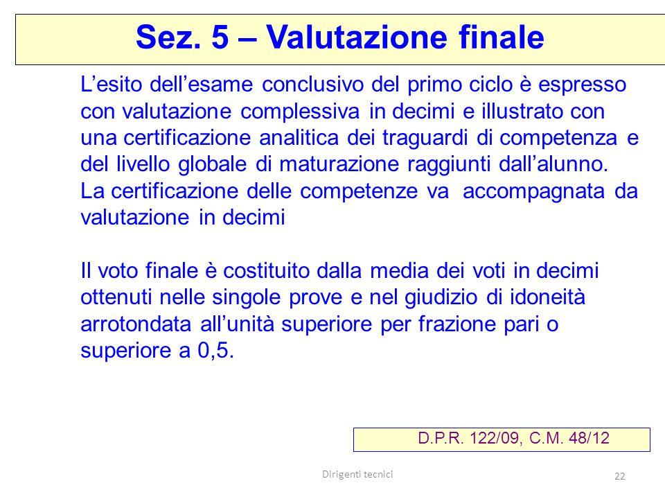 Dirigenti tecnici 22 Lesito dellesame conclusivo del primo ciclo è espresso con valutazione complessiva in decimi e illustrato con una certificazione analitica dei traguardi di competenza e del livello globale di maturazione raggiunti dallalunno.