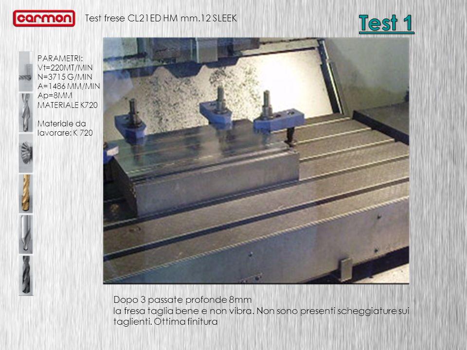 Test frese CL21ED HM mm.12 SLEEK PARAMETRI: Vt=220MT/MIN N=3715 G/MIN A=1486 MM/MIN Ap=8MM MATERIALE K720 Materiale da lavorare: K 720 Dopo 3 passate profonde 8mm la fresa taglia bene ma con leggera vibrazione.
