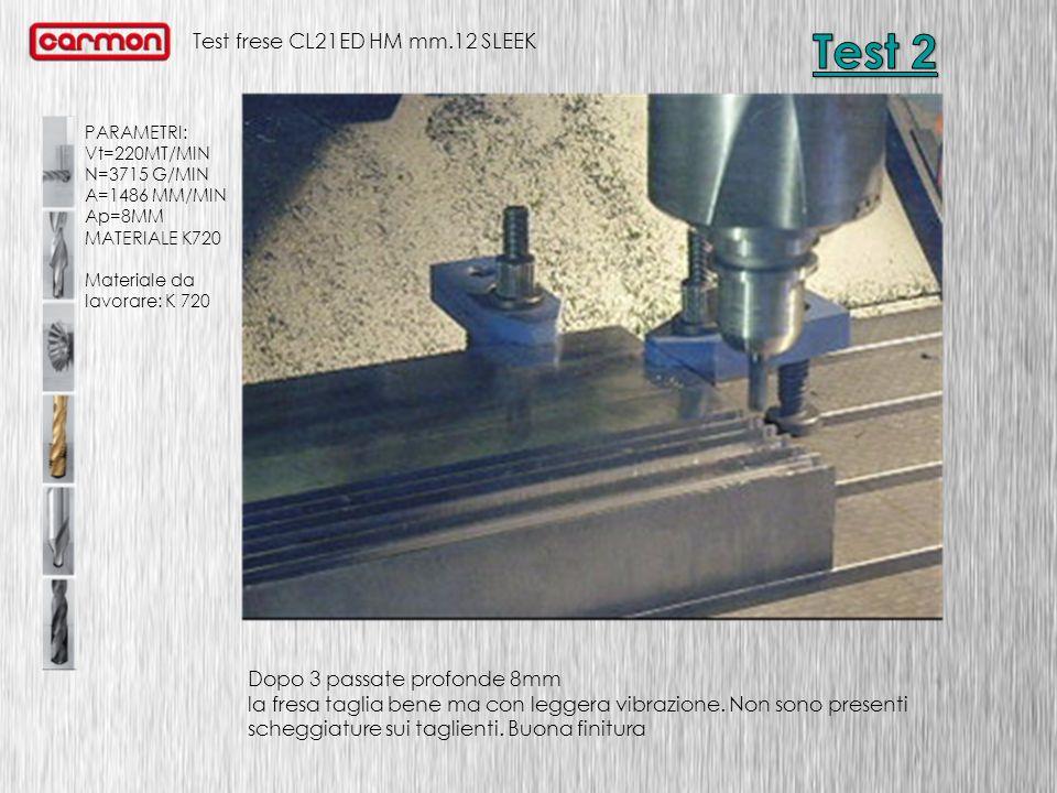 Test frese CL21ED HM mm.12 SLEEK PARAMETRI: Vt=220MT/MIN N=3715 G/MIN A=1486 MM/MIN Ap=8MM MATERIALE K720 Materiale da lavorare: K 720 Dopo una passata profonda 8mm la fresa si rompe in uscita.