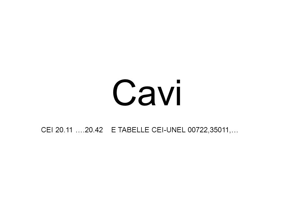 Cavi CEI 20.11 ….20.42 E TABELLE CEI-UNEL 00722,35011,…