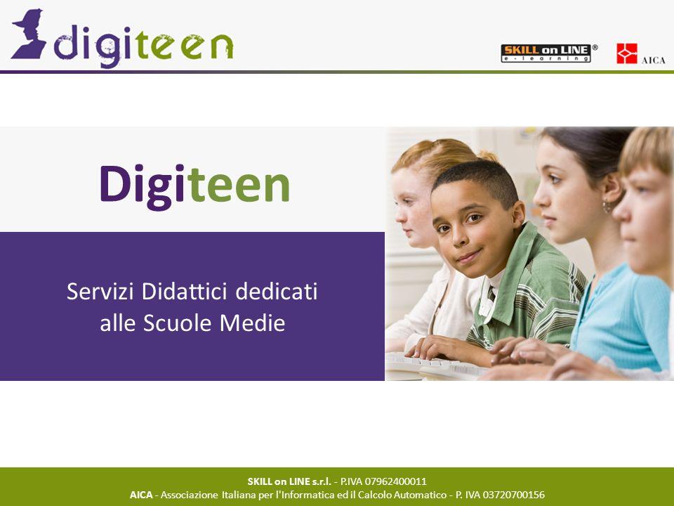 Digiteen Servizi Didattici dedicati alle Scuole Medie SKILL on LINE s.r.l. - P.IVA 07962400011 AICA - Associazione Italiana per l'Informatica ed il Ca