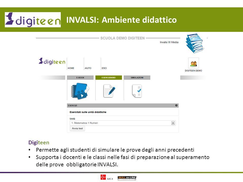 INVALSI: Ambiente didattico Digiteen Permette agli studenti di simulare le prove degli anni precedenti Supporta i docenti e le classi nelle fasi di pr
