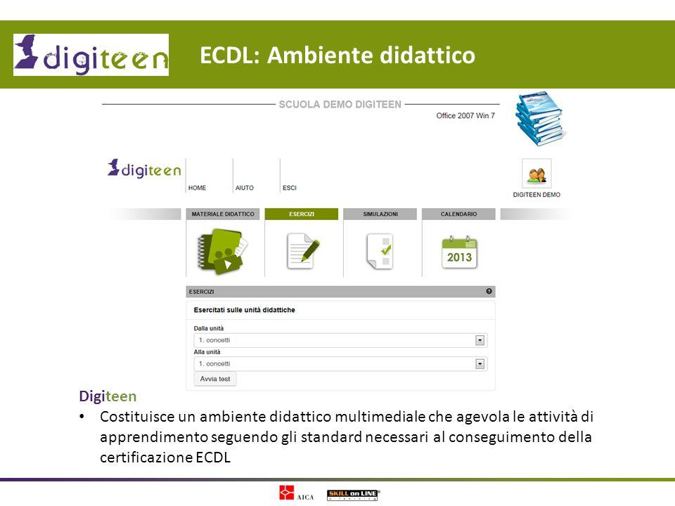 ECDL: Ambiente didattico Digiteen Costituisce un ambiente didattico multimediale che agevola le attività di apprendimento seguendo gli standard necess