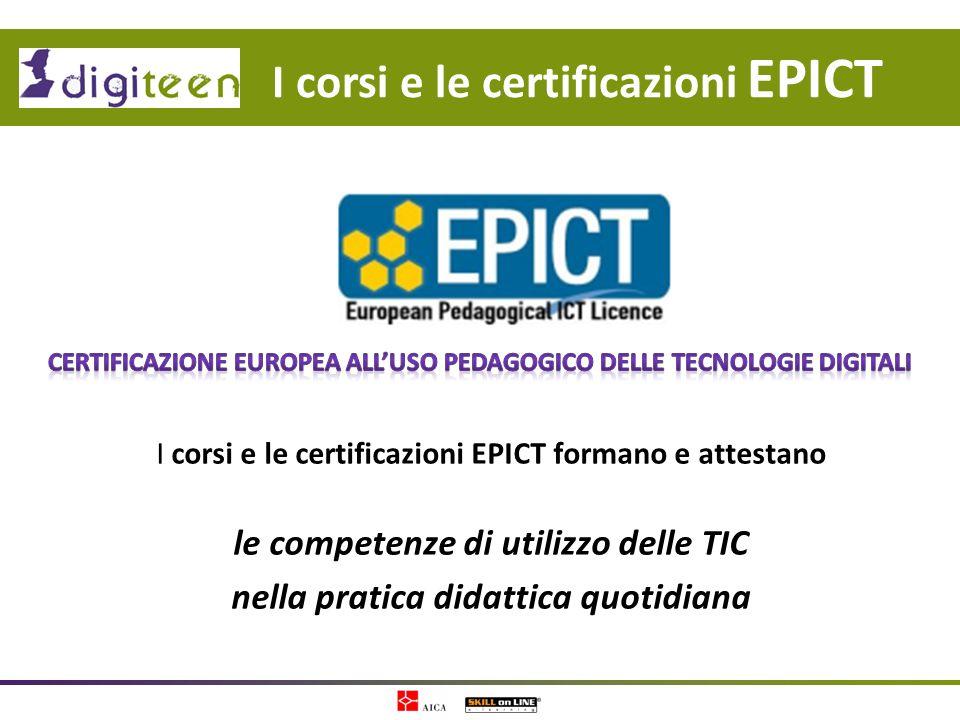 I corsi e le certificazioni EPICT formano e attestano le competenze di utilizzo delle TIC nella pratica didattica quotidiana I corsi e le certificazio