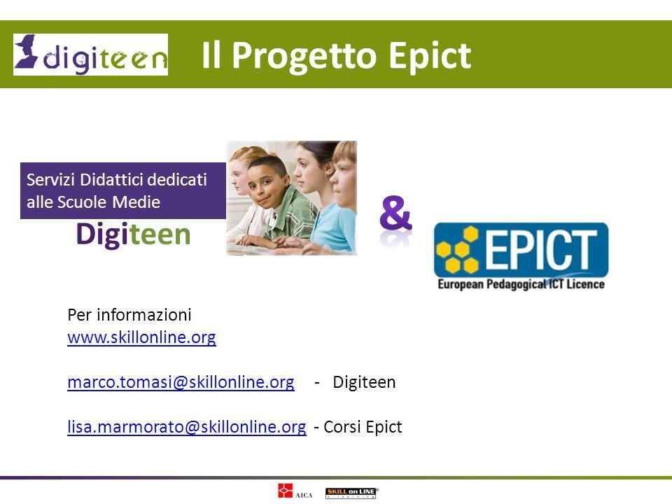 Il Progetto Epict Digiteen Servizi Didattici dedicati alle Scuole Medie Per informazioni www.skillonline.org marco.tomasi@skillonline.orgmarco.tomasi@