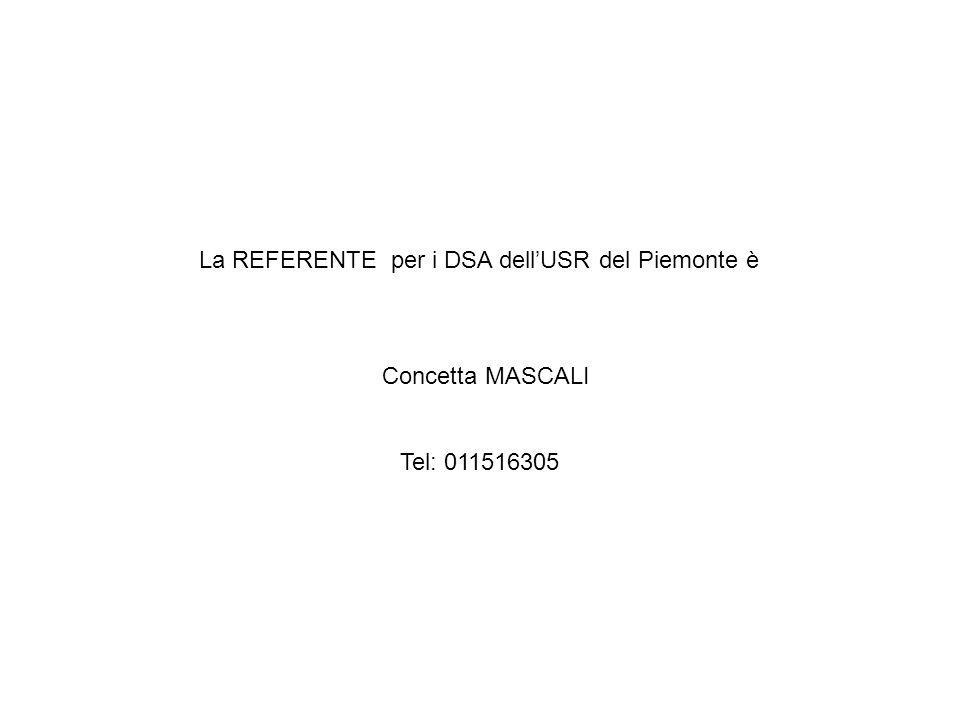 La REFERENTE per i DSA dellUSR del Piemonte è Concetta MASCALI Tel: 011516305