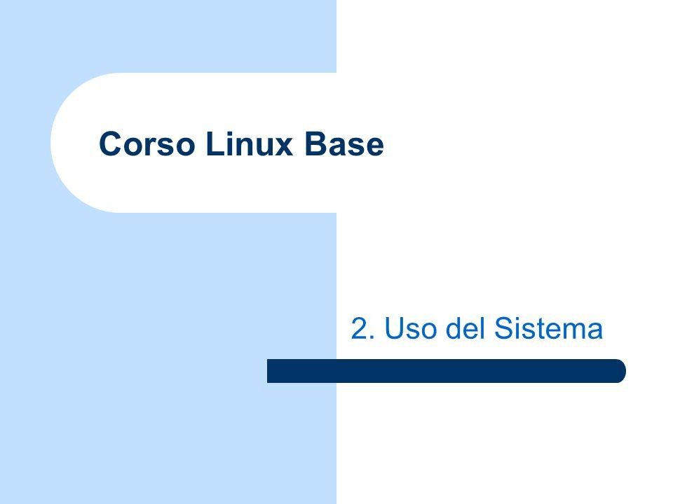 © 20032.2Corso Linux Base - Uso del Sistema Logging In (1) Una volta partito il sistema lutente esegue la procedura di Login.