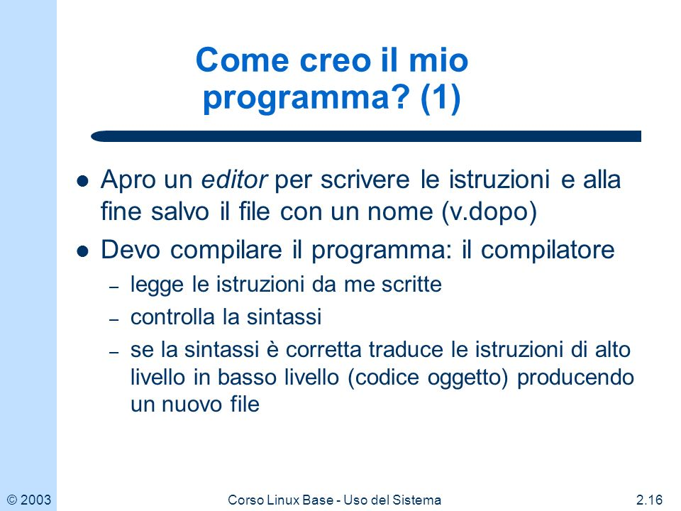 © 20032.16Corso Linux Base - Uso del Sistema Come creo il mio programma.