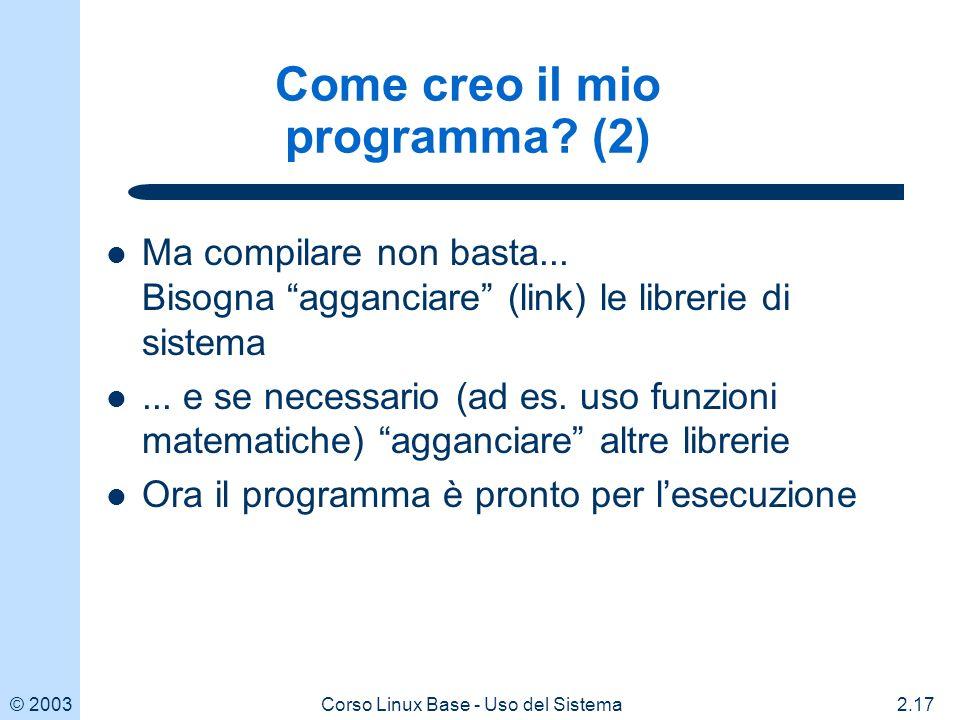 © 20032.17Corso Linux Base - Uso del Sistema Come creo il mio programma.