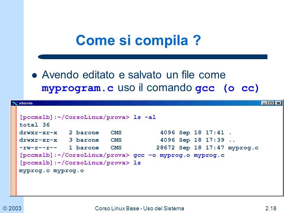 © 20032.18Corso Linux Base - Uso del Sistema Come si compila .