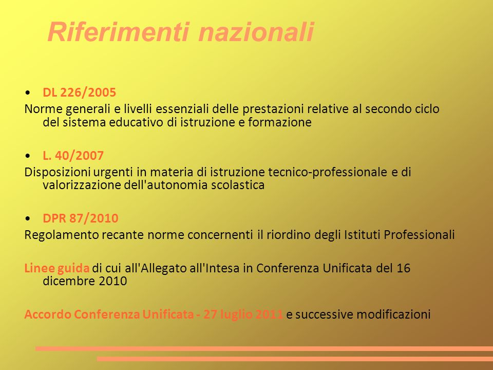 Riferimenti nazionali DL 226/2005 Norme generali e livelli essenziali delle prestazioni relative al secondo ciclo del sistema educativo di istruzione e formazione L.
