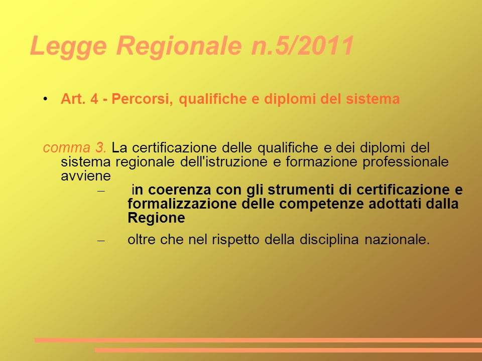 Legge Regionale n.5/2011 Art. 4 - Percorsi, qualifiche e diplomi del sistema comma 3. La certificazione delle qualifiche e dei diplomi del sistema reg