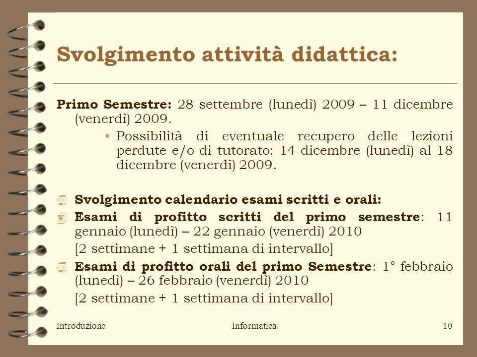 IntroduzioneInformatica10 Svolgimento attività didattica: Primo Semestre: 28 settembre (lunedì) 2009 – 11 dicembre (venerdì) 2009.