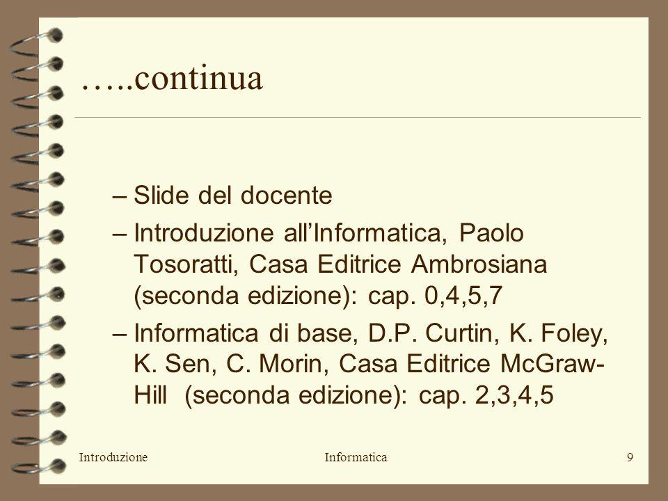 IntroduzioneInformatica9 …..continua –Slide del docente –Introduzione allInformatica, Paolo Tosoratti, Casa Editrice Ambrosiana (seconda edizione): cap.