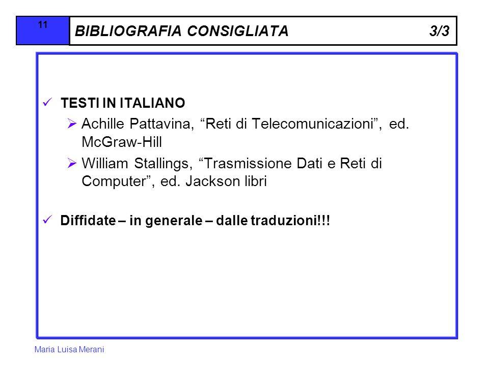 Maria Luisa Merani 11 BIBLIOGRAFIA CONSIGLIATA 3/3 TESTI IN ITALIANO Achille Pattavina, Reti di Telecomunicazioni, ed.