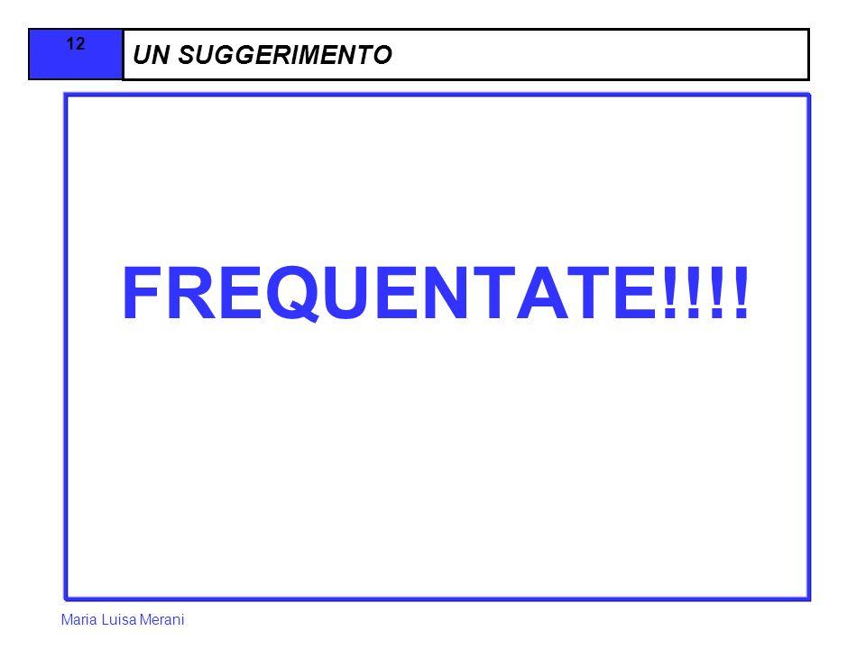 Maria Luisa Merani 12 UN SUGGERIMENTO FREQUENTATE!!!!