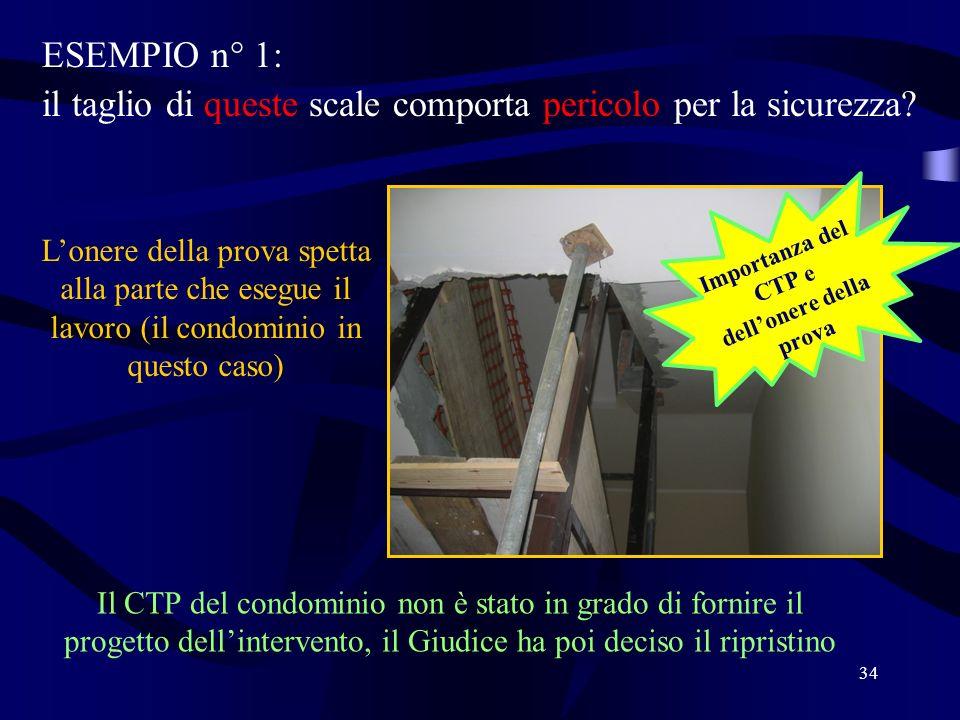 ESEMPIO n° 1: il taglio di queste scale comporta pericolo per la sicurezza? 34 Lonere della prova spetta alla parte che esegue il lavoro (il condomini